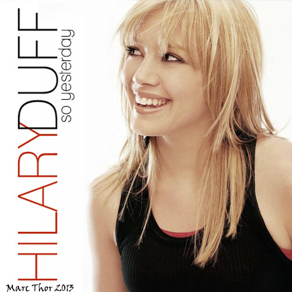 Hilary Duff - So Yesterday (Alternativcover) by MarcThor ... Hilary Duff Fan