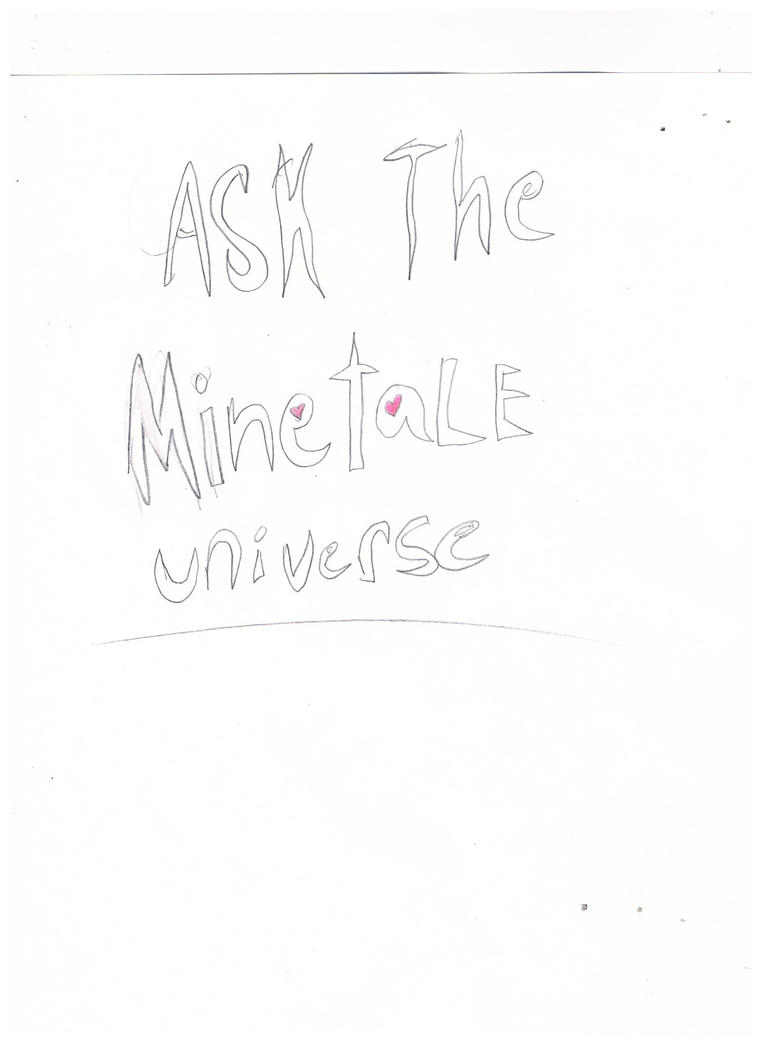 Ask The Minetale Universe title pg :D by 02Yakols-Firestar