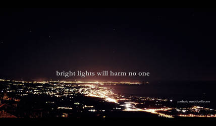 bright lights will harm no one by oberst176