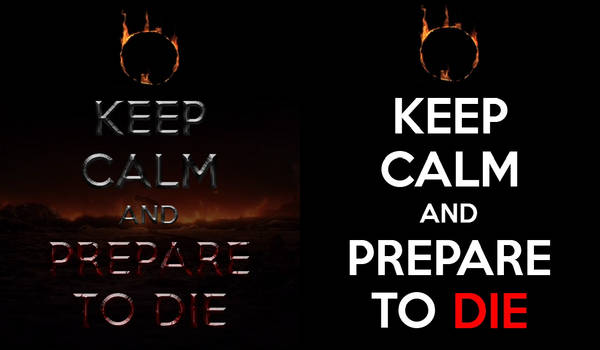 Keep Calm and Prepare to Die