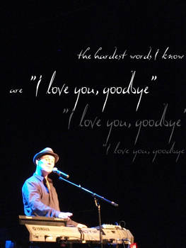 The hardest words I know are I love you goodbye