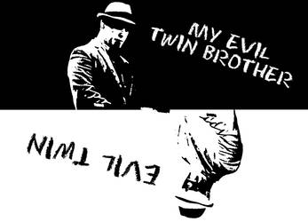 My evil twin brother