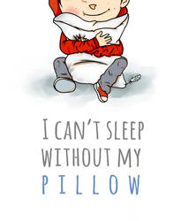 I can't sleep without my pillow