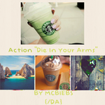 Action/DIE IN YOUR ARMS. by mcbiebs