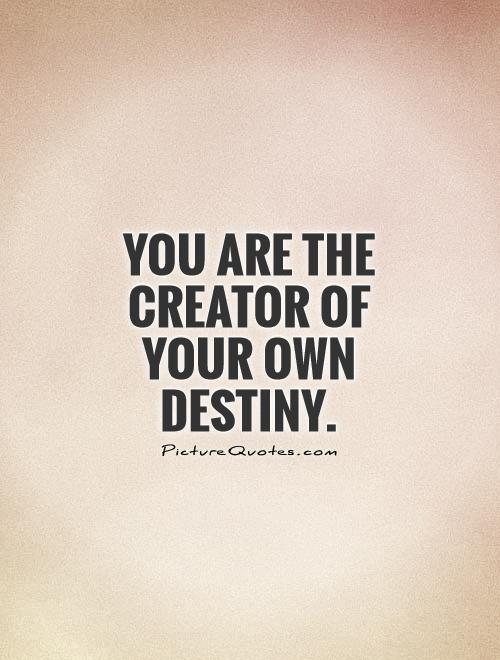 594a31d0f7392 You-are-the-creator-of-your-own-destiny-quote-1 by WILDGHOSTYOUNGINS ...