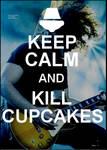 Keep Calm and Kill Cupcakes