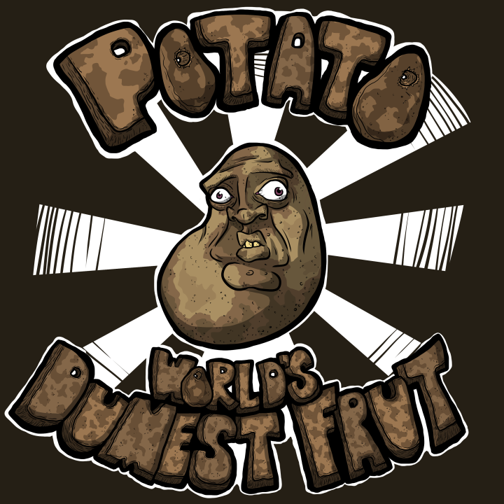 Potato- World's Dumbest Fruit -- Design