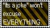 Its just a joke- OH SHUT UP!