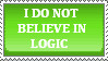 I dont believe in Logic stamp by princessshiny