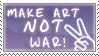 Make art not war by ViOLeTjaniS