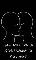 How do i tell a girl i want to kiss her by TransBoiRyan