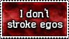 I don't stroke egos Stamp