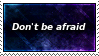 Don't Be Afraid Stamp by SparkLum
