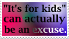It's For Kids - Sometimes an Excuse