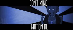 DON'T MIND -- MOTION DL by ALLiLReigan
