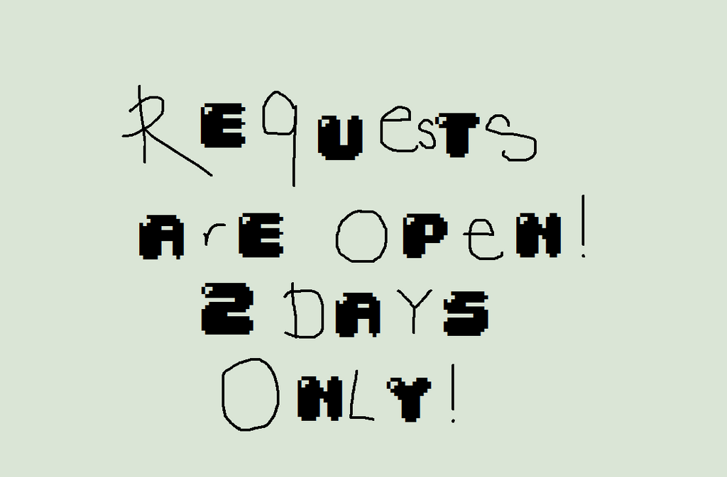 Requests are OPEN!! (For 2 days only.) by CATSANDFNAF
