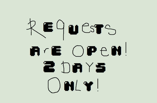 Requests are OPEN!! (For 2 days only.)
