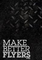 Make Better Flyers. by dienstknecht