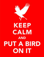 Keep Calm and Put A Bird On It by redraspus