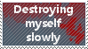 destroying myself slowly by gokuiscoolerthanyou
