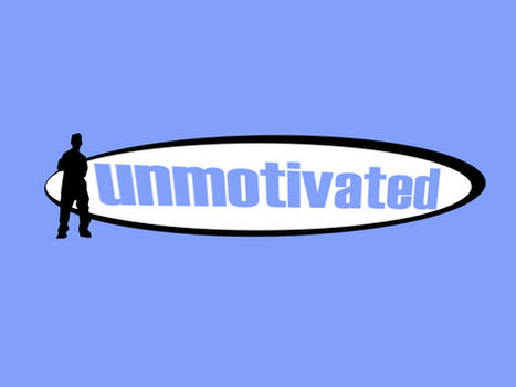 unmovtivated one point zero