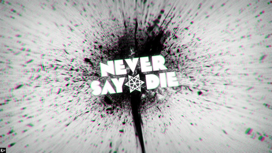 Never Say Die ~ Wallpaper by Karl97