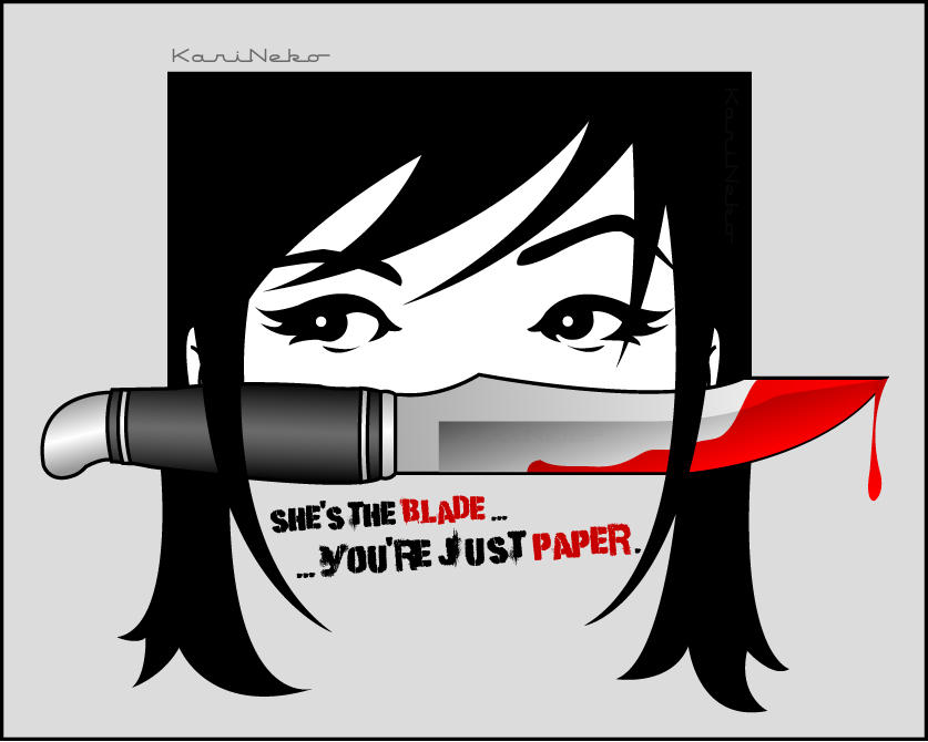 She's the blade...