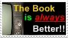 The Book is better by Hellboundiam