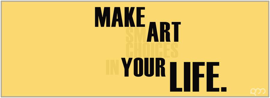 Make Art Your Life by rhedaddictuz on DeviantArt