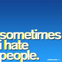 Sometimes, I hate people. by eatthewords