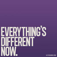 Everything's different now. by eatthewords