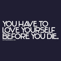 You have to love yourself... by eatthewords