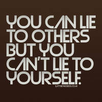 You can't lie to yourself. by eatthewords