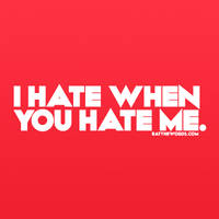 I hate when you hate me. by eatthewords