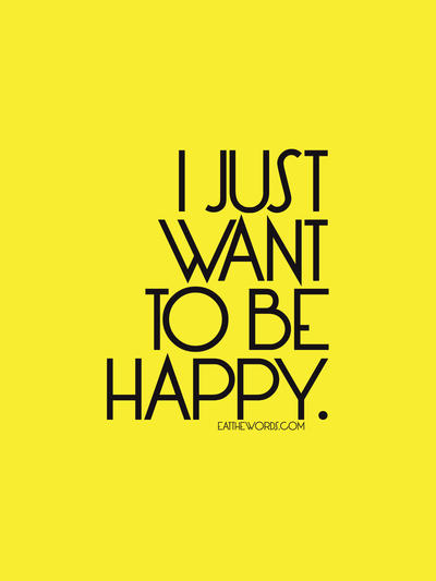 I just want to be happy. by eatthewords