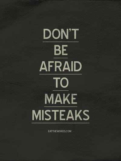 Don't be afraid to make misteaks. by eatthewords