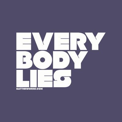 Everybody lies. by eatthewords
