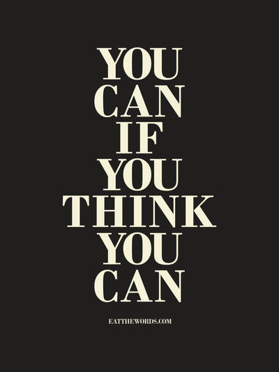 You can if you think you can. by eatthewords