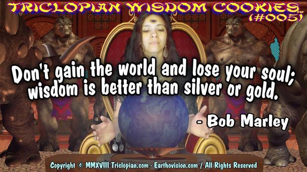 Triclopian Wisdom Cookies (#5 - Bob Marley)