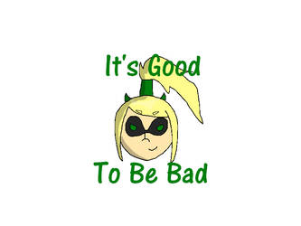 It's Good To Be Bad by summer-leah98