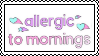 Allergic to mornings by Stampzone