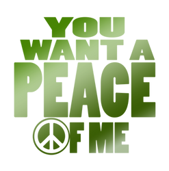 You want a PEACE of me by RachelHWhite