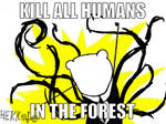-meme- Kill all humans in forest!