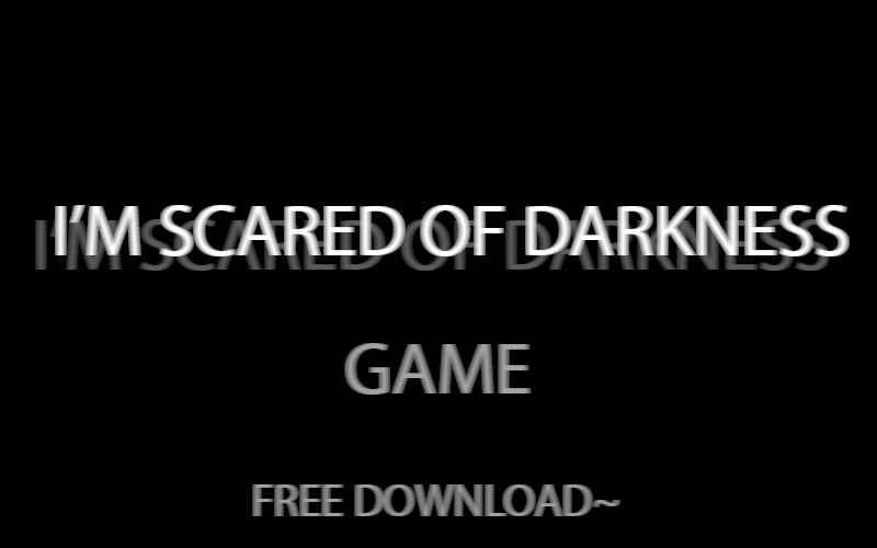 ''I'm scared of darkness'' game FREE DOWNLOAD