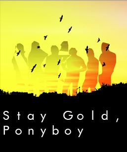 Stay gold ponyboy by jamiabrielle on deviantart for Stay gold ponyboy