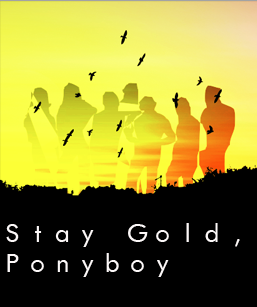 Stay Gold Ponyboy By Jamiabrielle On Deviantart I called it golden because that's my favorite cereal. stay gold ponyboy by jamiabrielle on