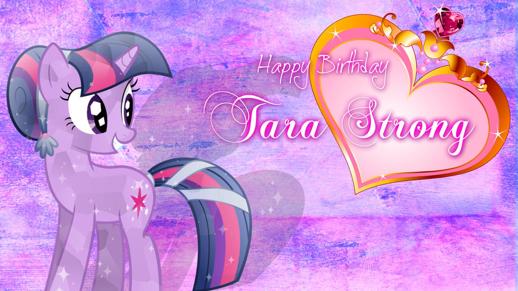 Happy Birthday Tara Strong by Paris7500