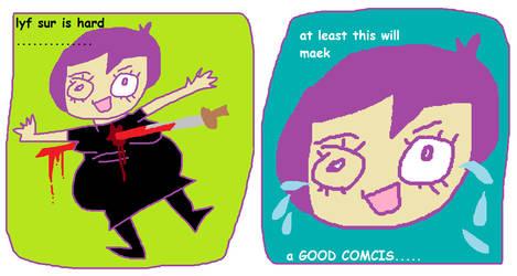 so YOU R A COMICS....maker