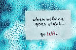 When nothing goes right ...