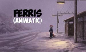 Ferris Animatic (LINK IN DESCRIPTION!)